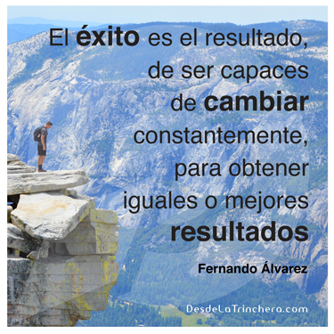 Cómo aplicar el Big Bang del universo en la empresa - Fernando-Alvarez-El-exito-es-el-resultado-de-ser-capaces-de_cambiar-constantemente-para-obtener-iguales-o-mejores_resultados