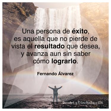 Sabiduría milenaria para romper tu improductividad Fernando-Alvarez_Una-persona-de-exito-es-aquella-que-no_pierde-de-vista-el-resultado-que-desea-y-avanza-aun-sin-saber-como_lograrlo