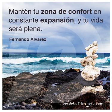 Fernando-Alvarez-Manten-tu-zona-de-confort-en-constante_expansion-y-tu-vida-sera-plena - El tamaño de tu zona de confort es proporcional a tus éxitos