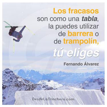 Fracaso trampolín próximo éxito - Fernando Alvarez - Los fracasos son como una tabla la_puedes utilizar de barrera o de trampolin tu eliges