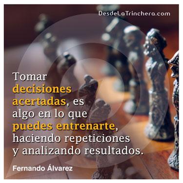 Multiplica tu productividad, tomando más decisiones - Fernando Alvarez - Tomar decisiones acertadas es algo en lo que puedes entrenarte haciendo repeticiones y analizando resultados