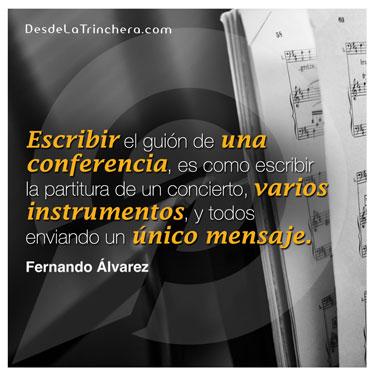 Los grandes oradores no hacen ponencias, dan conciertos - Fernando Alvarez - Escribir el guion de una conferencia es_como escribir la partitura de un concierto varios instrumentos y todos enviando un unico mensaje