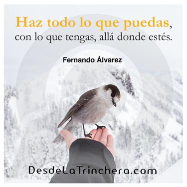 Desarrollo Personal - Fernando Alvarez - Haz todo lo que puedas con lo que tengas alla donde estes