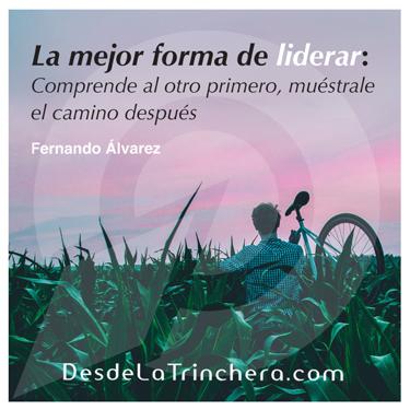 Cómo liderar, desde la comprensión del otro - Fernando Alvarez - La mejor forma de liderar comprende al_otro primero, muestrale el camino despues