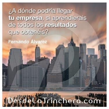 Sacar provecho resultados obtenemos empresa - Fernando Alvarez - A donde podria llegar tu empresa si aprendieras de todos los resultados que obtienes